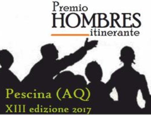 L'Associazione Hombres, il Comune di Pescina, la DMC Marsica organizzano la XIII edizione 2017 del Premio HOMBRES itinerante